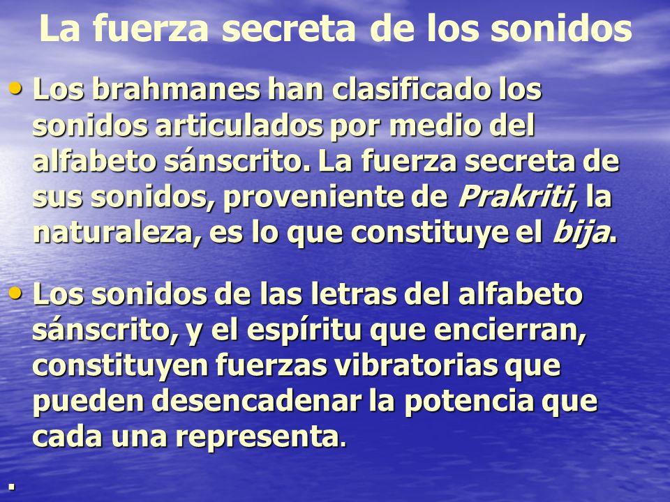 La fuerza secreta de los sonidos Los brahmanes han clasificado los sonidos articulados por medio del alfabeto sánscrito. La fuerza secreta de sus soni