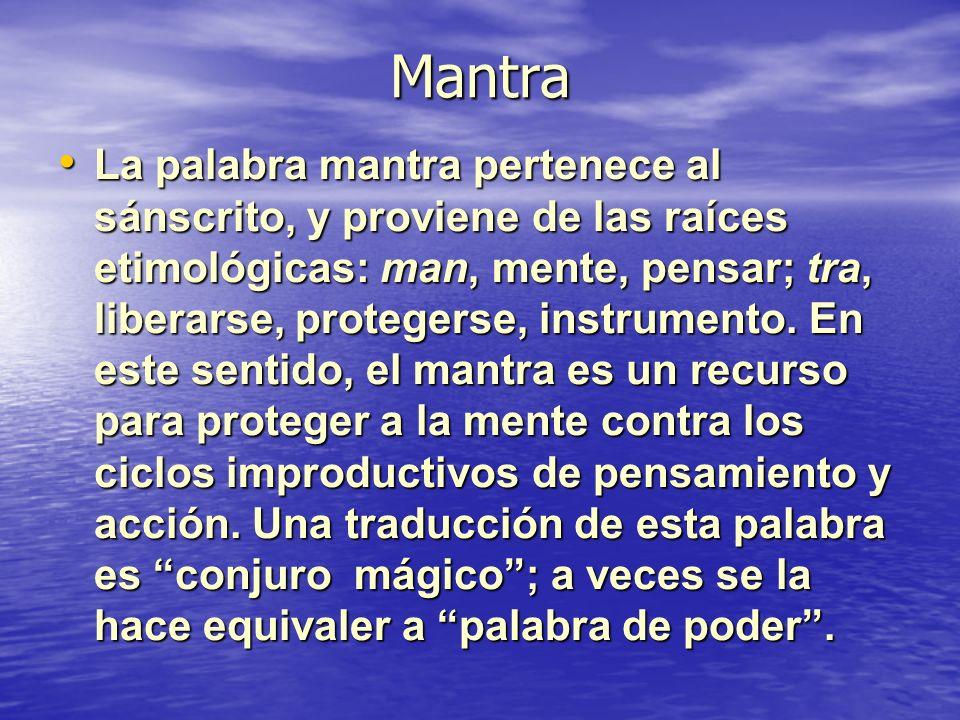 Mantra La palabra mantra pertenece al sánscrito, y proviene de las raíces etimológicas: man, mente, pensar; tra, liberarse, protegerse, instrumento. E