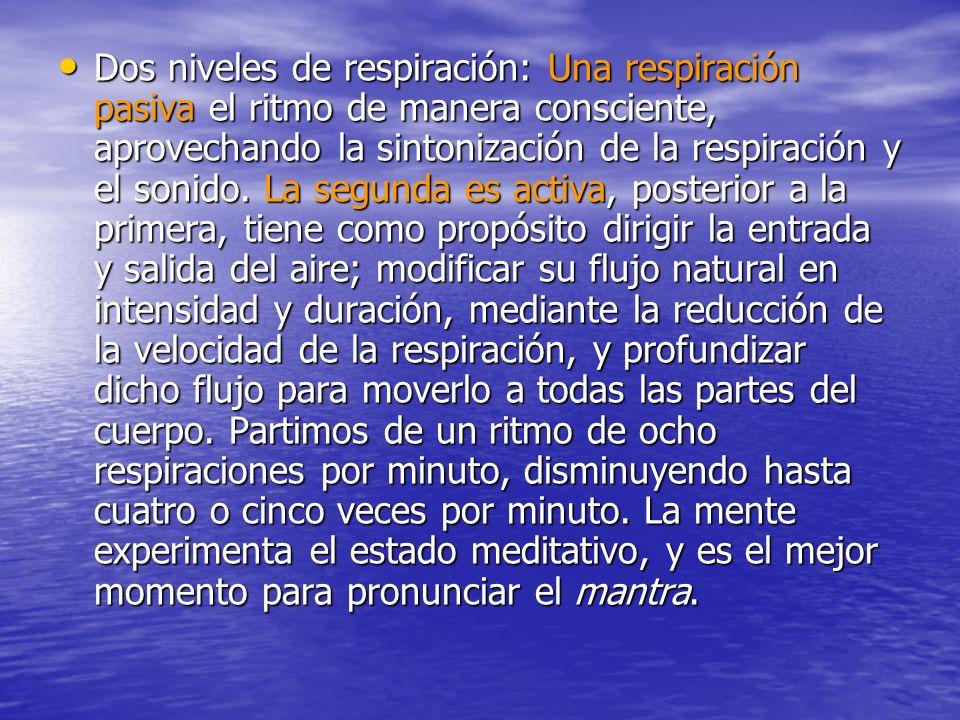 Dos niveles de respiración: Una respiración pasiva el ritmo de manera consciente, aprovechando la sintonización de la respiración y el sonido. La segu