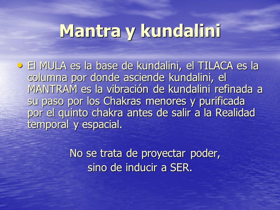 Mantra y kundalini El MULA es la base de kundalini, el TILACA es la columna por donde asciende kundalini, el MANTRAM es la vibración de kundalini refi
