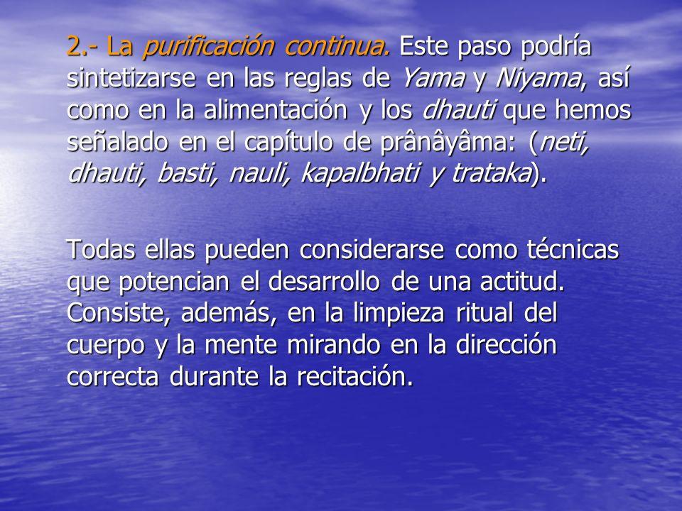 2.- La purificación continua. Este paso podría sintetizarse en las reglas de Yama y Niyama, así como en la alimentación y los dhauti que hemos señalad