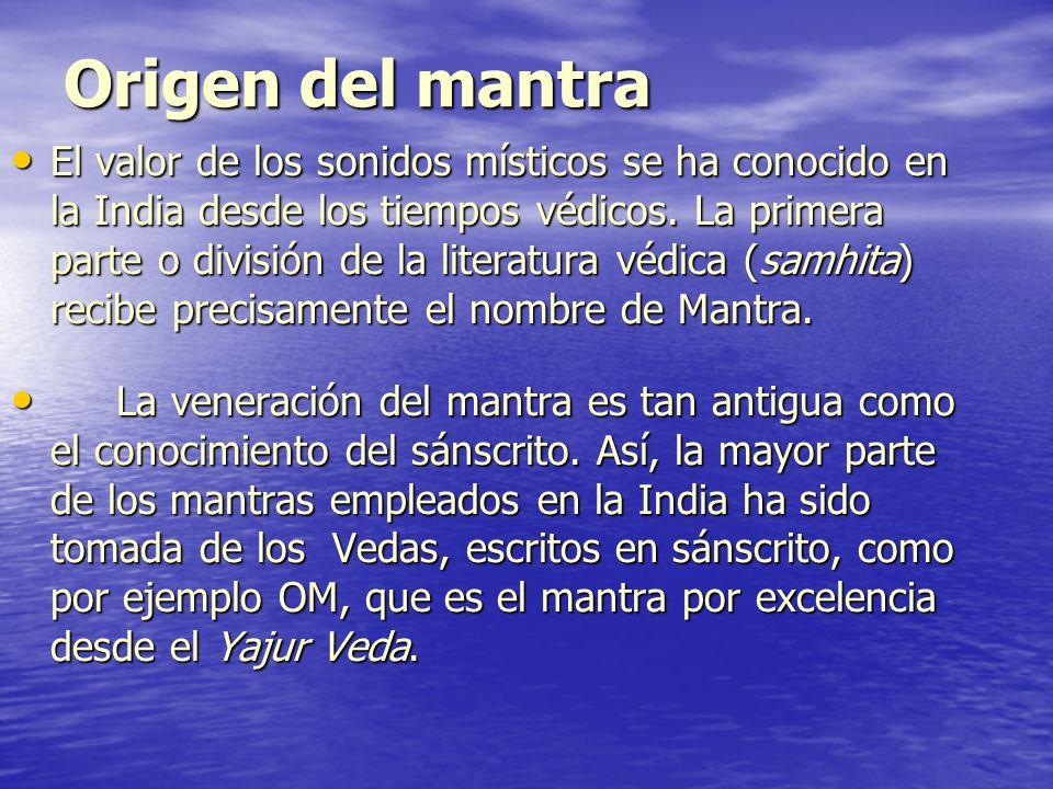Origen del mantra El valor de los sonidos místicos se ha conocido en la India desde los tiempos védicos. La primera parte o división de la literatura