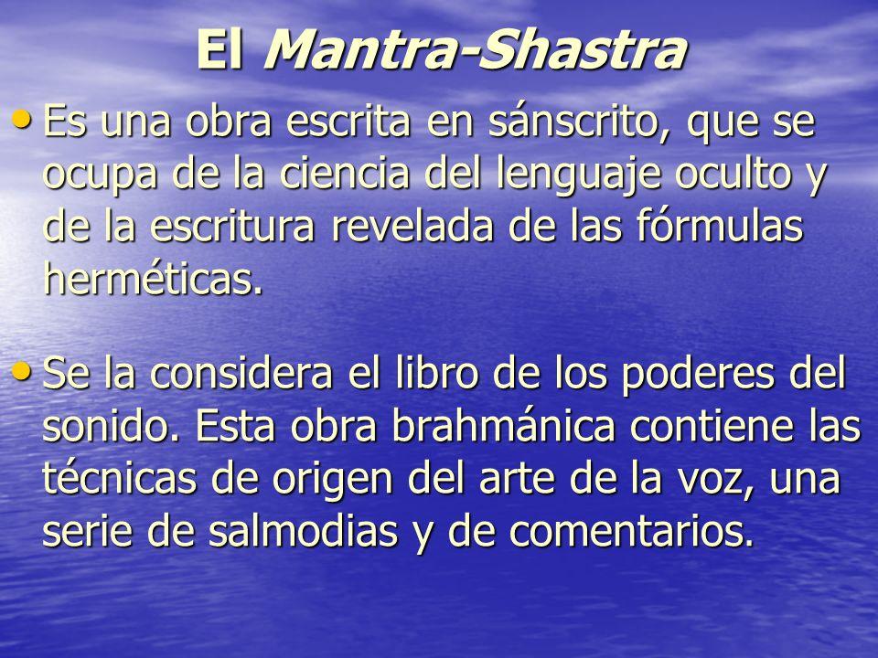 El Mantra-Shastra Es una obra escrita en sánscrito, que se ocupa de la ciencia del lenguaje oculto y de la escritura revelada de las fórmulas hermétic