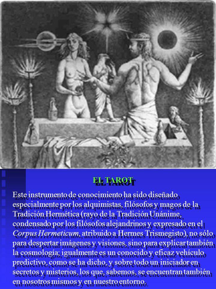 EL TAROT Este instrumento de conocimiento ha sido diseñado especialmente por los alquimistas, filósofos y magos de la Tradición Hermética (rayo de la