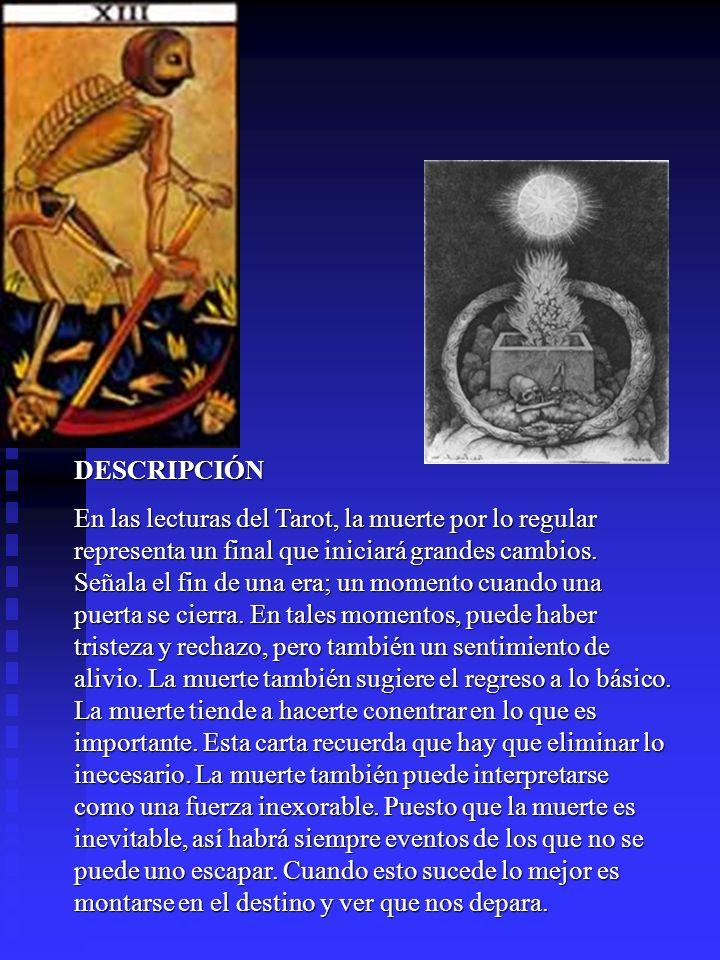 DESCRIPCIÓN En las lecturas del Tarot, la muerte por lo regular representa un final que iniciará grandes cambios. Señala el fin de una era; un momento