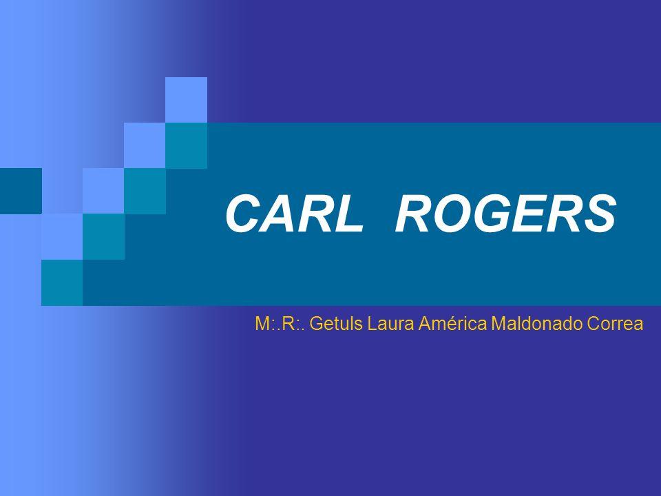 CARL ROGERS M:.R:. Getuls Laura América Maldonado Correa