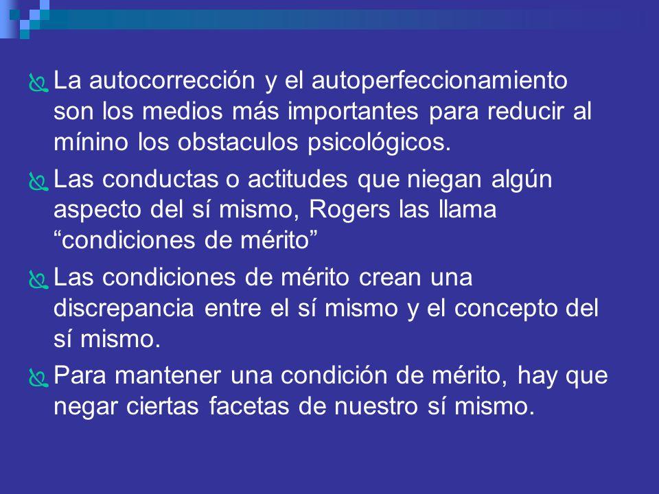 La autocorrección y el autoperfeccionamiento son los medios más importantes para reducir al mínino los obstaculos psicológicos. Las conductas o actitu
