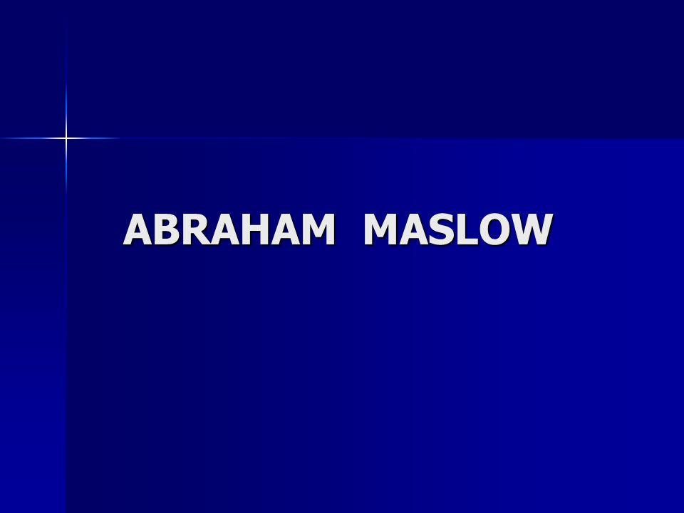ABRAHAM MASLOW ABRAHAM MASLOW