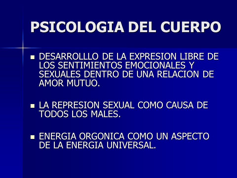 PSICOLOGIA DEL CUERPO DESARROLLLO DE LA EXPRESION LIBRE DE LOS SENTIMIENTOS EMOCIONALES Y SEXUALES DENTRO DE UNA RELACION DE AMOR MUTUO. DESARROLLLO D