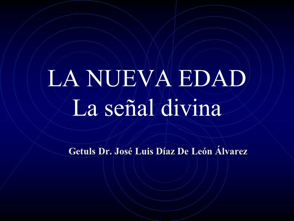 LA NUEVA EDAD La señal divina Getuls Dr. José Luis Díaz De León Álvarez