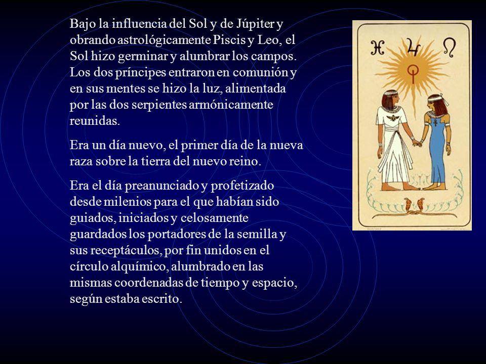 Bajo la influencia del Sol y de Júpiter y obrando astrológicamente Piscis y Leo, el Sol hizo germinar y alumbrar los campos.