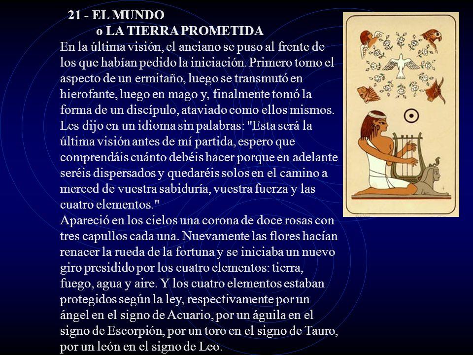 21 - EL MUNDO o LA TIERRA PROMETIDA En la última visión, el anciano se puso al frente de los que habían pedido la iniciación.