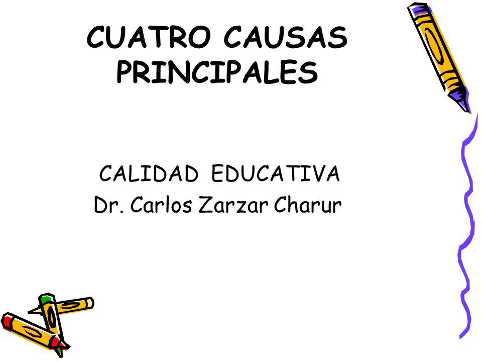 CUATRO CAUSAS PRINCIPALES CALIDAD EDUCATIVA Dr. Carlos Zarzar Charur