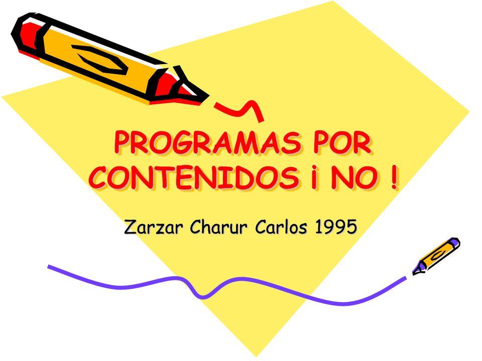 PROGRAMAS POR CONTENIDOS ¡ NO ! Zarzar Charur Carlos 1995
