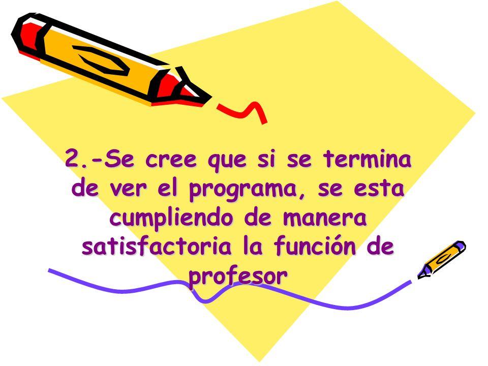 2.-Se cree que si se termina de ver el programa, se esta cumpliendo de manera satisfactoria la función de profesor