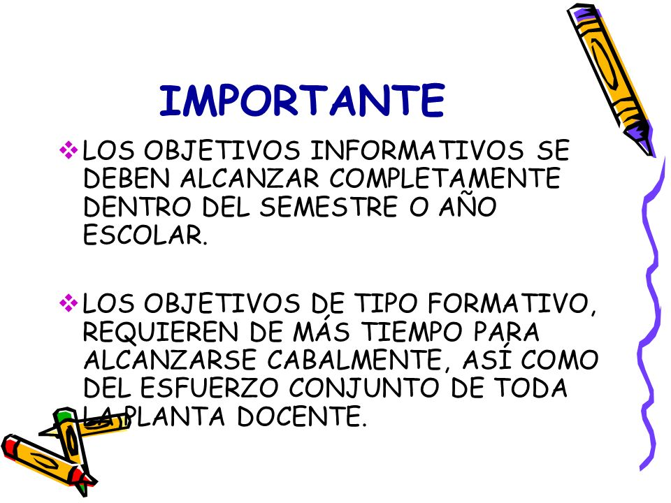 IMPORTANTE LOS OBJETIVOS INFORMATIVOS SE DEBEN ALCANZAR COMPLETAMENTE DENTRO DEL SEMESTRE O AÑO ESCOLAR.