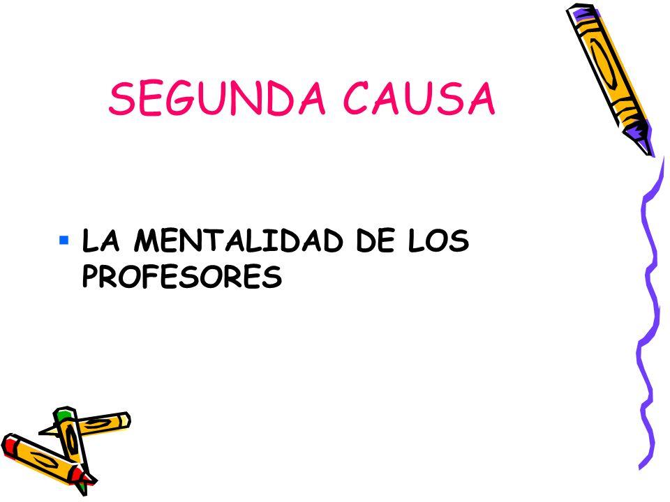 SEGUNDA CAUSA LA MENTALIDAD DE LOS PROFESORES