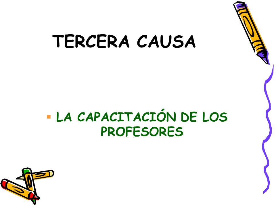 TERCERA CAUSA LA CAPACITACIÓN DE LOS PROFESORES