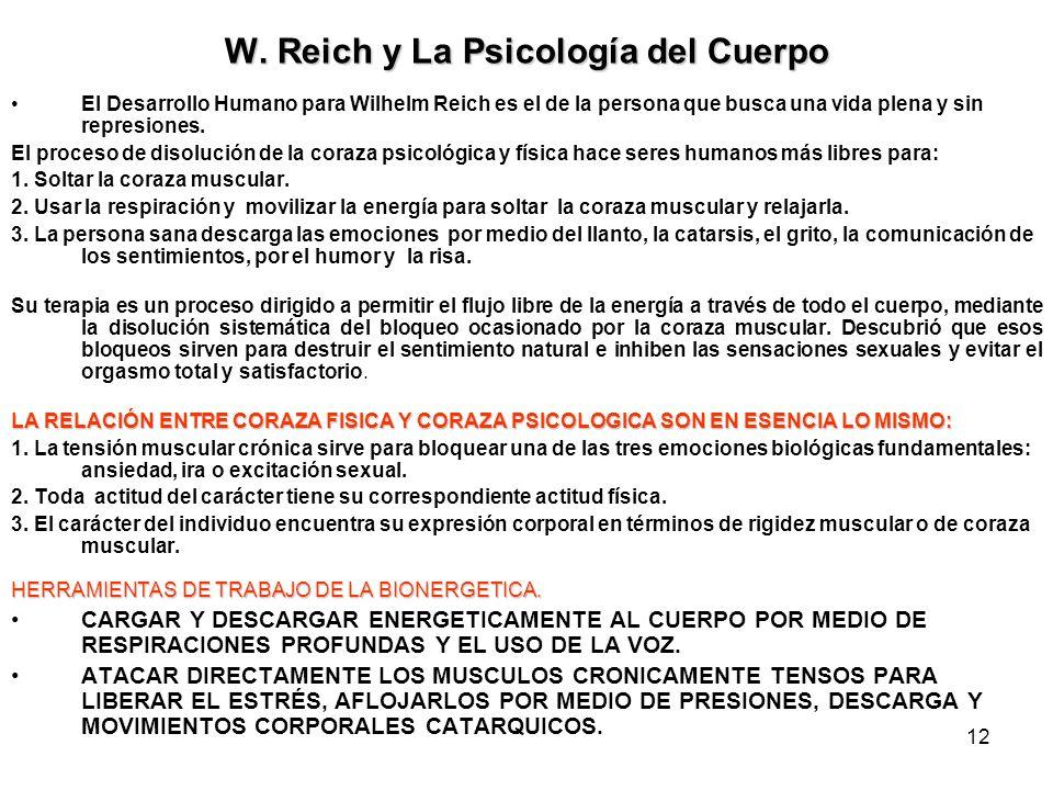 12 W. Reich y La Psicología del Cuerpo El Desarrollo Humano para Wilhelm Reich es el de la persona que busca una vida plena y sin represiones. El proc