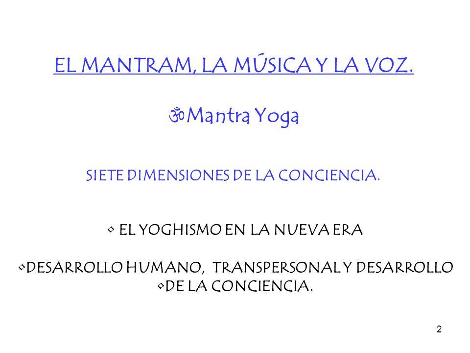 2 EL MANTRAM, LA MÚSICA Y LA VOZ. Mantra Yoga SIETE DIMENSIONES DE LA CONCIENCIA. EL YOGHISMO EN LA NUEVA ERA DESARROLLO HUMANO, TRANSPERSONAL Y DESAR