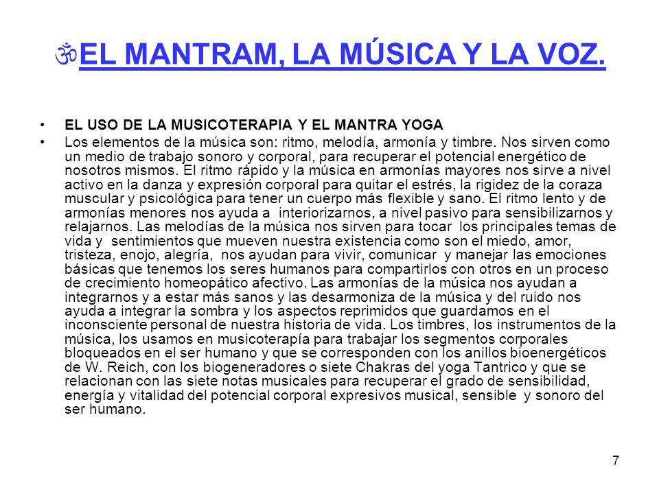 7 EL MANTRAM, LA MÚSICA Y LA VOZ. EL USO DE LA MUSICOTERAPIA Y EL MANTRA YOGA Los elementos de la música son: ritmo, melodía, armonía y timbre. Nos si