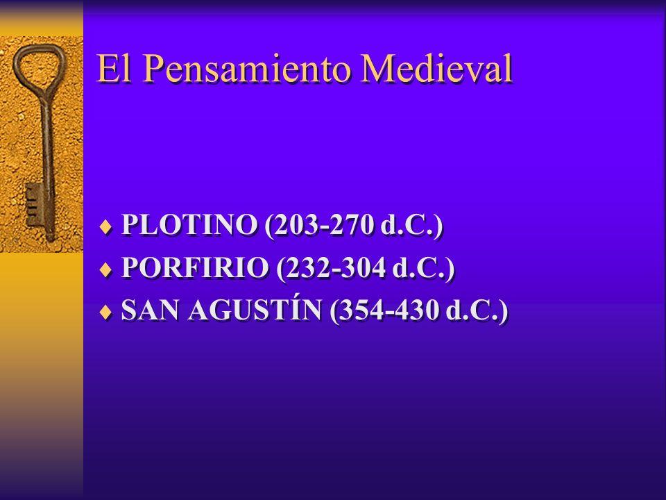El Pensamiento Medieval PLOTINO (203-270 d.C.) PORFIRIO (232-304 d.C.) SAN AGUSTÍN (354-430 d.C.) PLOTINO (203-270 d.C.) PORFIRIO (232-304 d.C.) SAN A