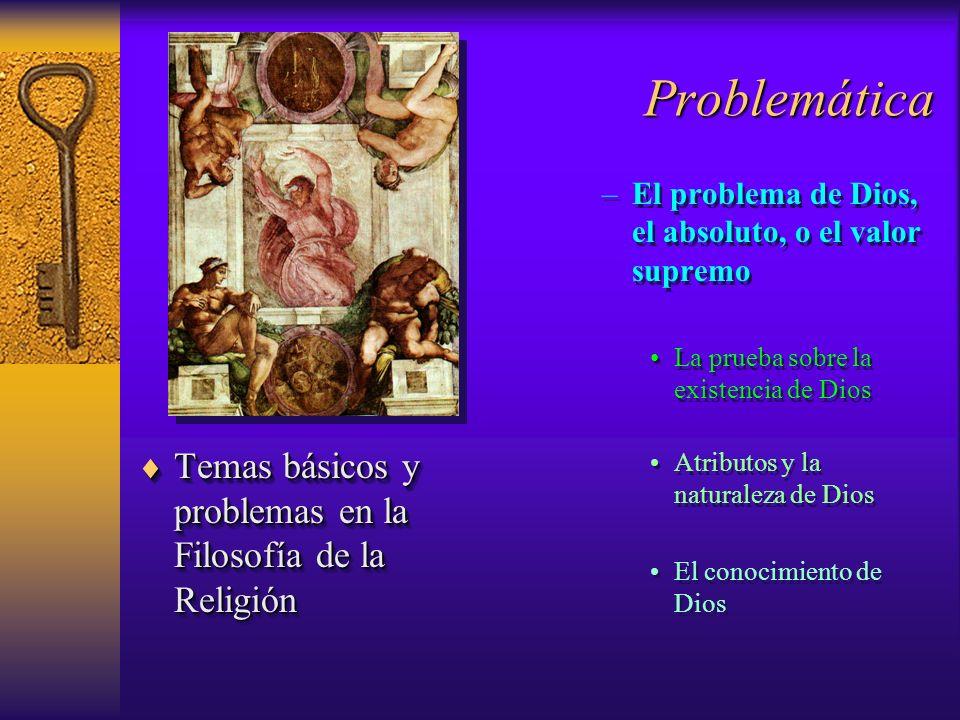 Problemática Temas básicos y problemas en la Filosofía de la Religión Temas básicos y problemas en la Filosofía de la Religión –El problema de Dios, e