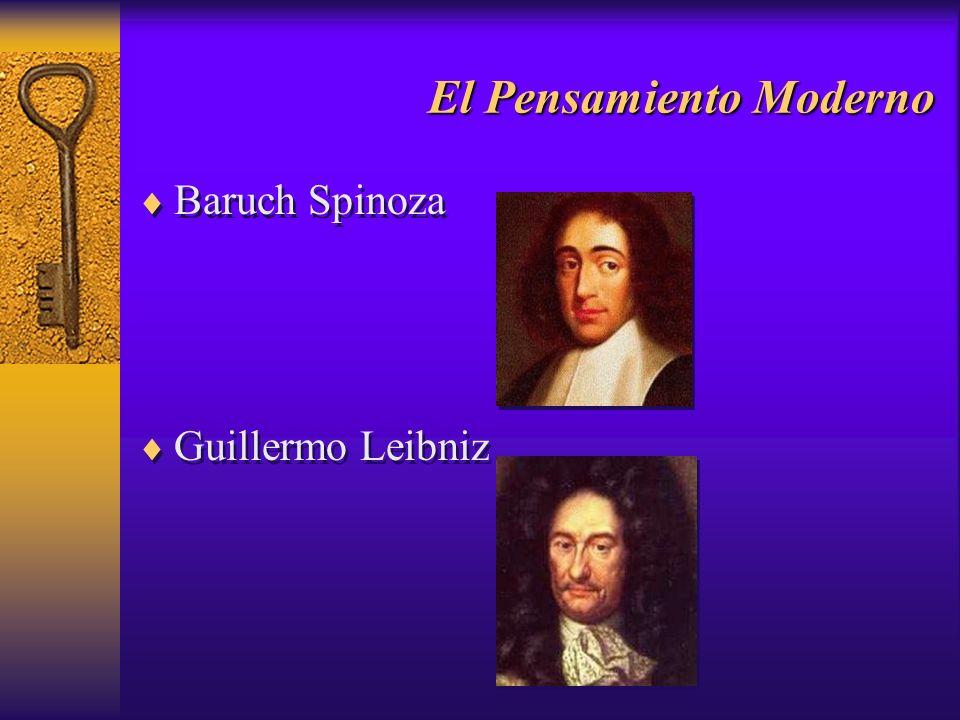 El Pensamiento Moderno Baruch Spinoza Guillermo Leibniz Baruch Spinoza Guillermo Leibniz