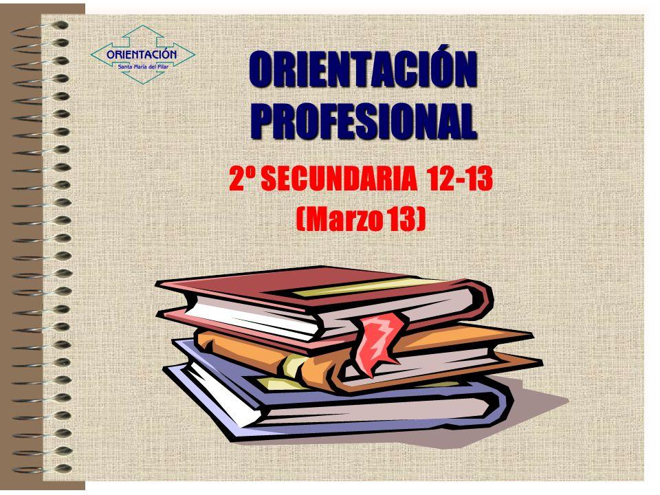 ORIENTACIÓN PROFESIONAL 2º SECUNDARIA 12-13 (Marzo 13)