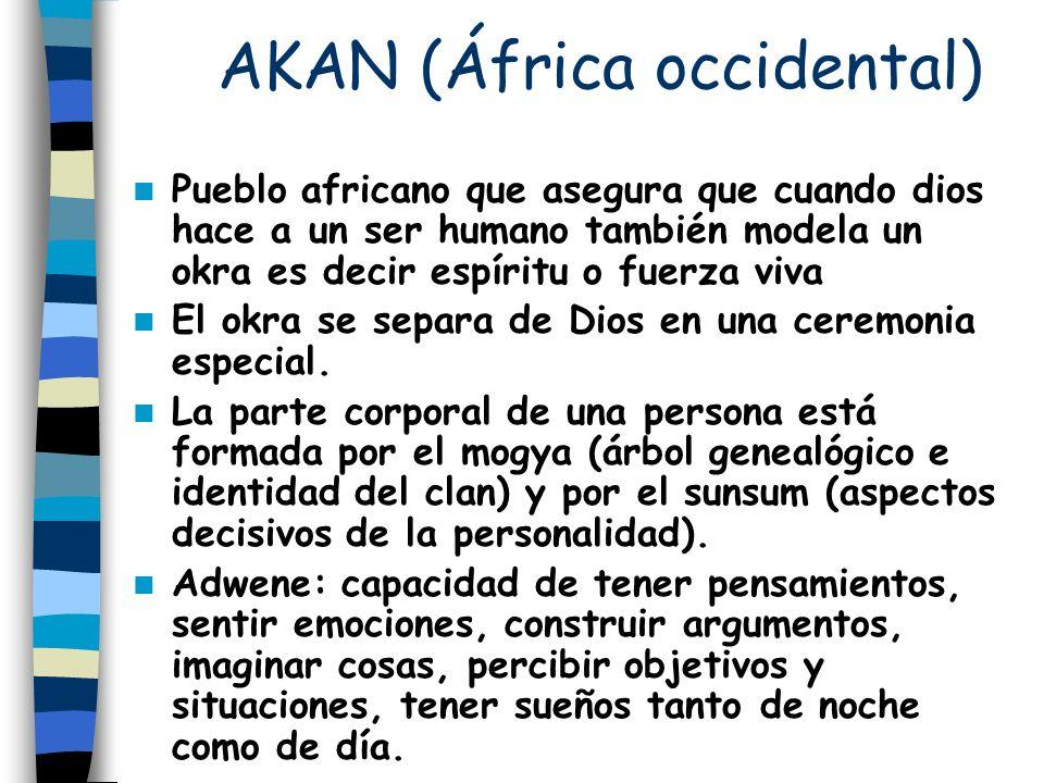 AKAN (África occidental) Pueblo africano que asegura que cuando dios hace a un ser humano también modela un okra es decir espíritu o fuerza viva El ok