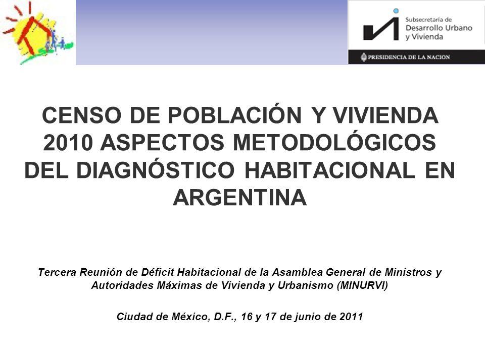 CENSO DE POBLACIÓN Y VIVIENDA 2010 ASPECTOS METODOLÓGICOS DEL DIAGNÓSTICO HABITACIONAL EN ARGENTINA Tercera Reunión de Déficit Habitacional de la Asam