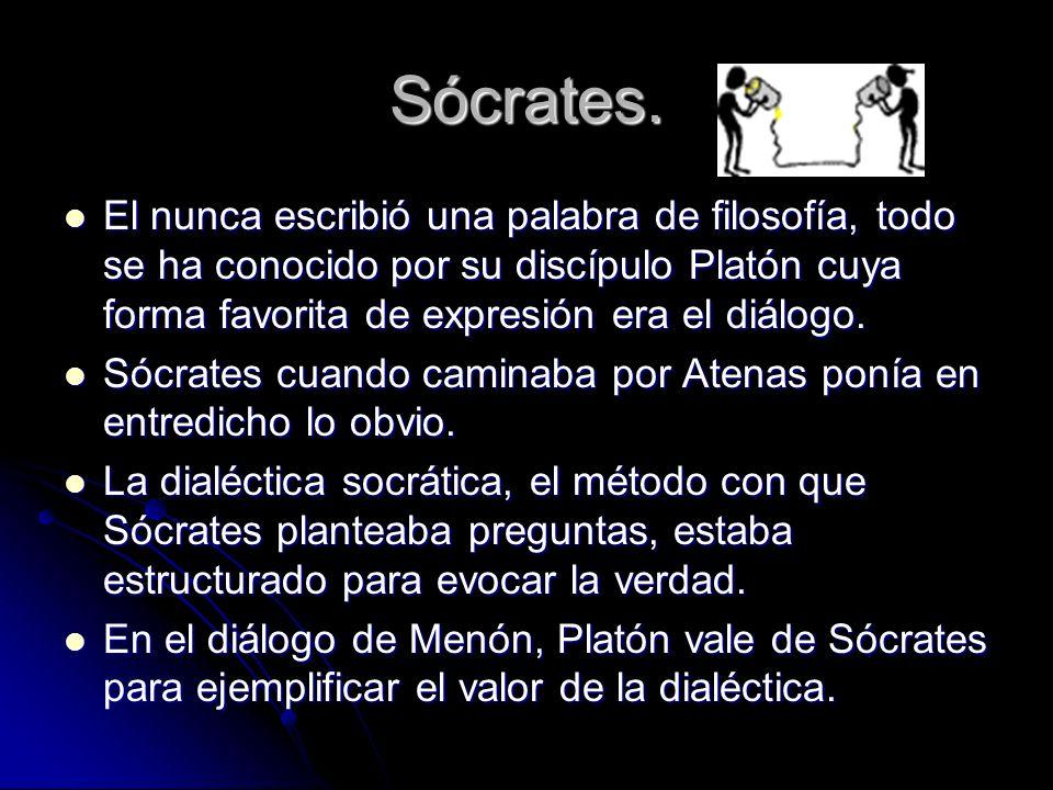 Sócrates. El nunca escribió una palabra de filosofía, todo se ha conocido por su discípulo Platón cuya forma favorita de expresión era el diálogo. El