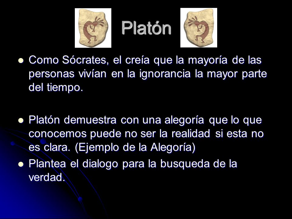 Platón Como Sócrates, el creía que la mayoría de las personas vivían en la ignorancia la mayor parte del tiempo. Como Sócrates, el creía que la mayorí