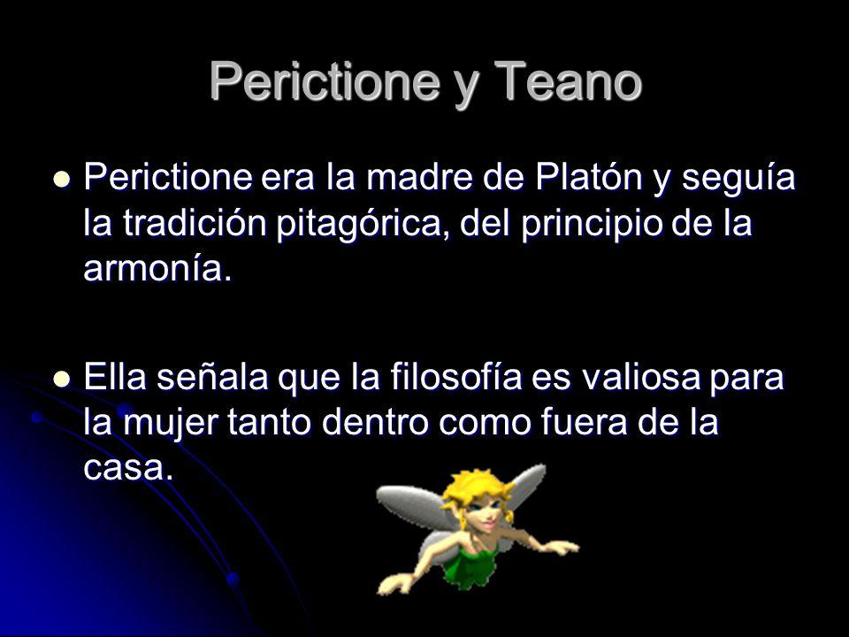 Perictione y Teano Perictione era la madre de Platón y seguía la tradición pitagórica, del principio de la armonía. Perictione era la madre de Platón