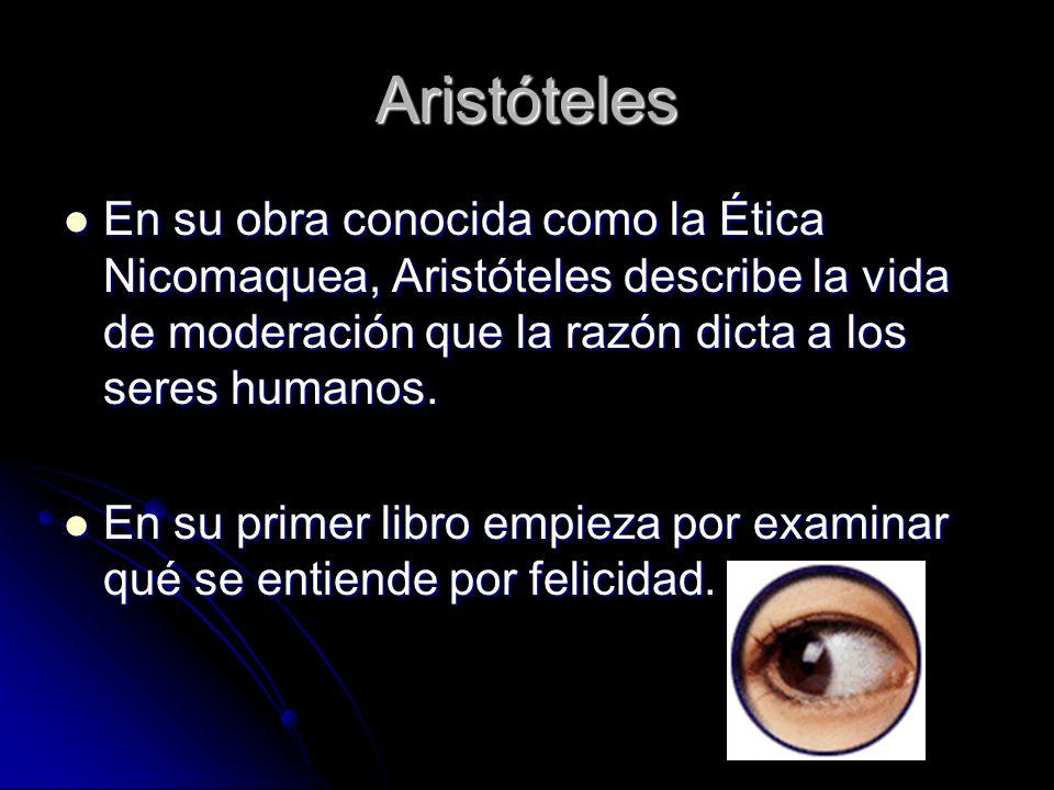Aristóteles En su obra conocida como la Ética Nicomaquea, Aristóteles describe la vida de moderación que la razón dicta a los seres humanos. En su obr