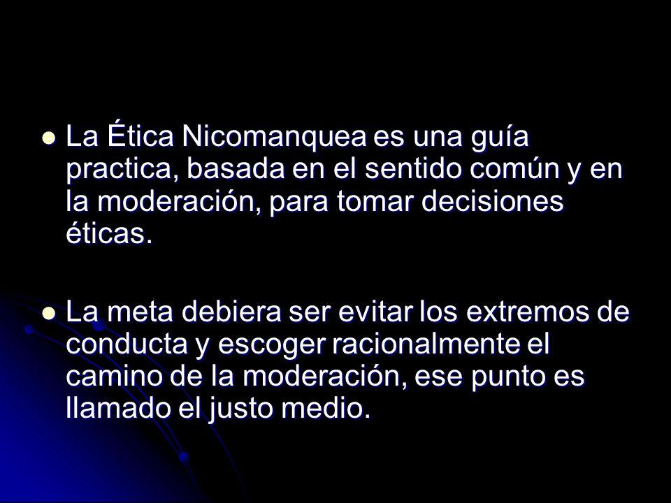 La Ética Nicomanquea es una guía practica, basada en el sentido común y en la moderación, para tomar decisiones éticas. La Ética Nicomanquea es una gu