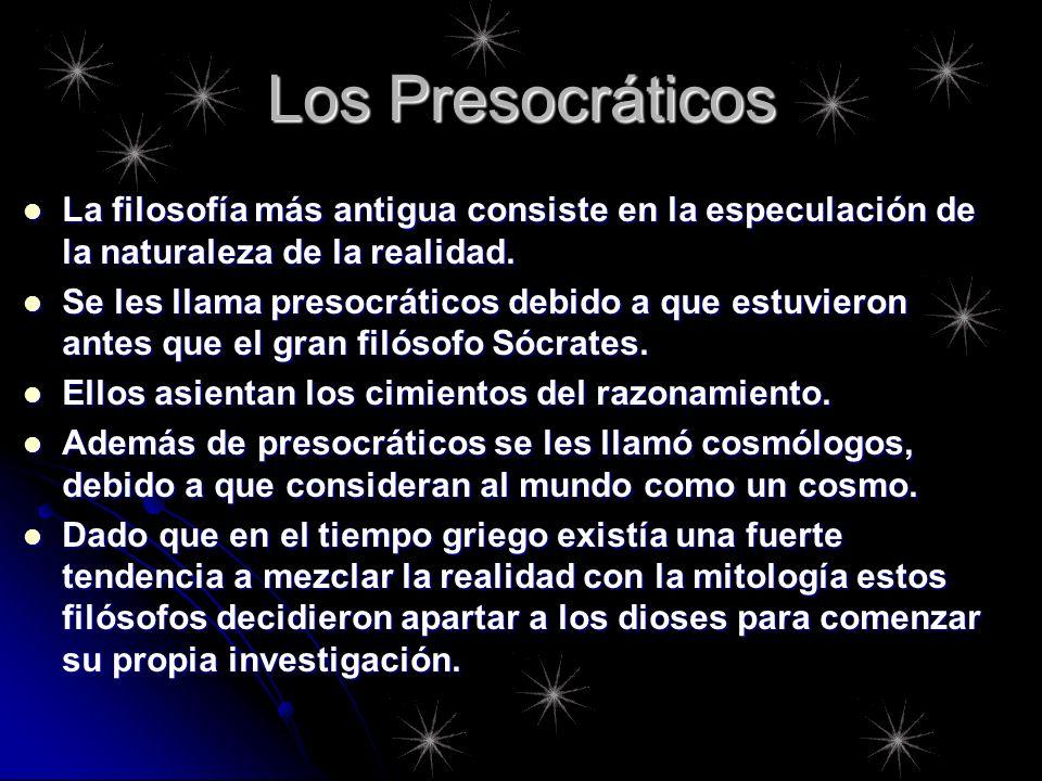 Los Presocráticos La filosofía más antigua consiste en la especulación de la naturaleza de la realidad. La filosofía más antigua consiste en la especu
