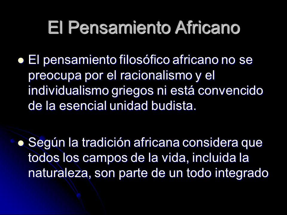 El Pensamiento Africano El pensamiento filosófico africano no se preocupa por el racionalismo y el individualismo griegos ni está convencido de la ese