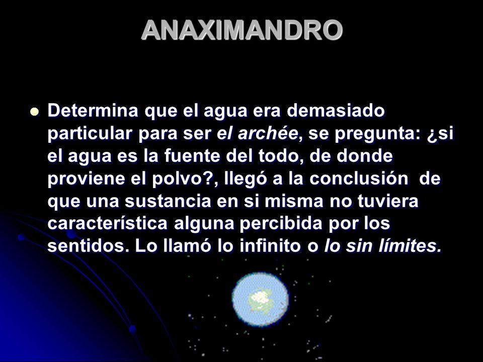 ANAXIMENES Considera que el concepto de Anaximandro del infinito es demasiado vago por lo cual vuelve al concepto original y determina que es el aire el origen de todas las cosas.