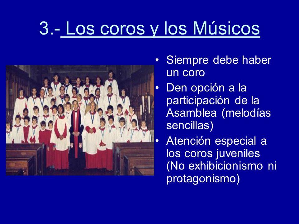 3.- Los coros y los Músicos Siempre debe haber un coro Den opción a la participación de la Asamblea (melodías sencillas) Atención especial a los coros