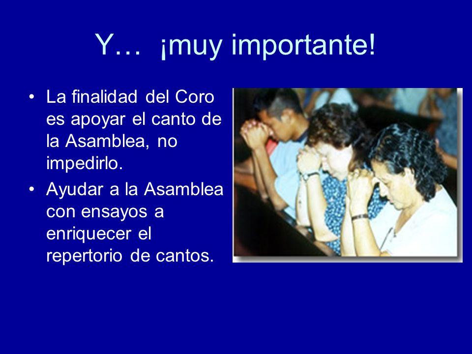 Y… ¡muy importante! La finalidad del Coro es apoyar el canto de la Asamblea, no impedirlo. Ayudar a la Asamblea con ensayos a enriquecer el repertorio