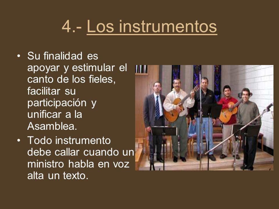 4.- Los instrumentos Su finalidad es apoyar y estimular el canto de los fieles, facilitar su participación y unificar a la Asamblea. Todo instrumento