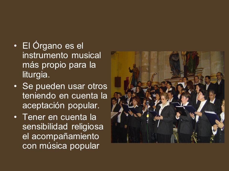 El Órgano es el instrumento musical más propio para la liturgia. Se pueden usar otros teniendo en cuenta la aceptación popular. Tener en cuenta la sen