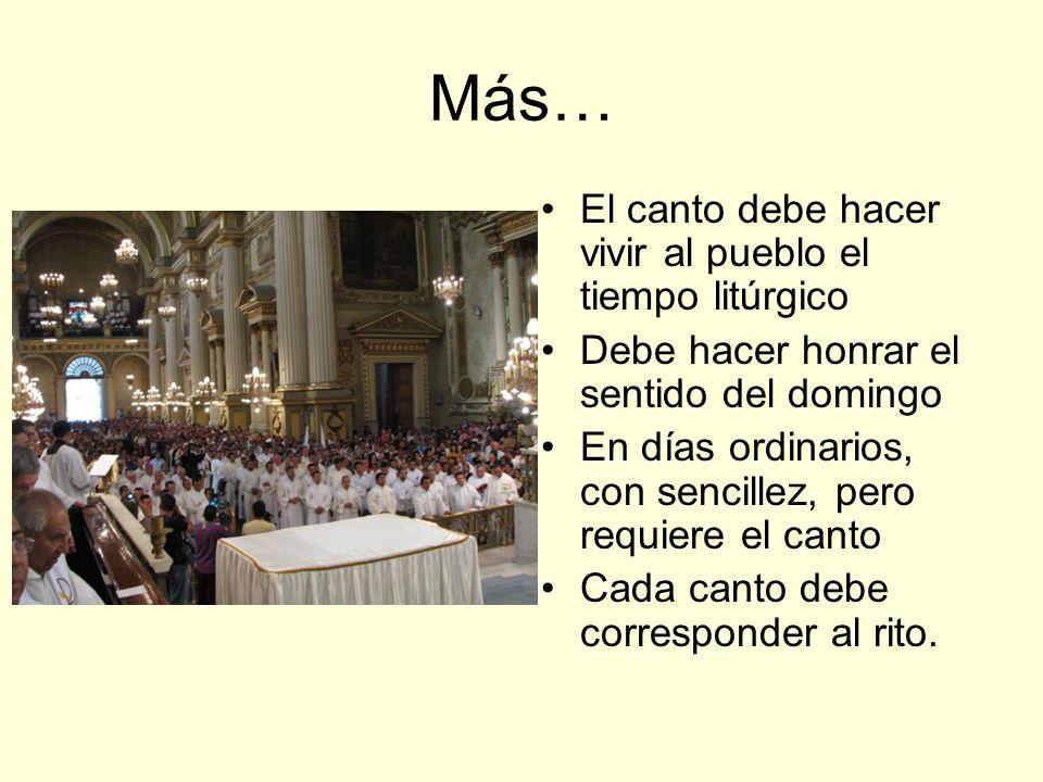 Más… El canto debe hacer vivir al pueblo el tiempo litúrgico Debe hacer honrar el sentido del domingo En días ordinarios, con sencillez, pero requiere