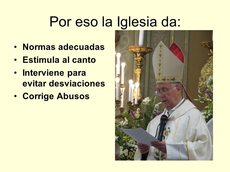 Por eso la Iglesia da: Normas adecuadas Estimula al canto Interviene para evitar desviaciones Corrige Abusos
