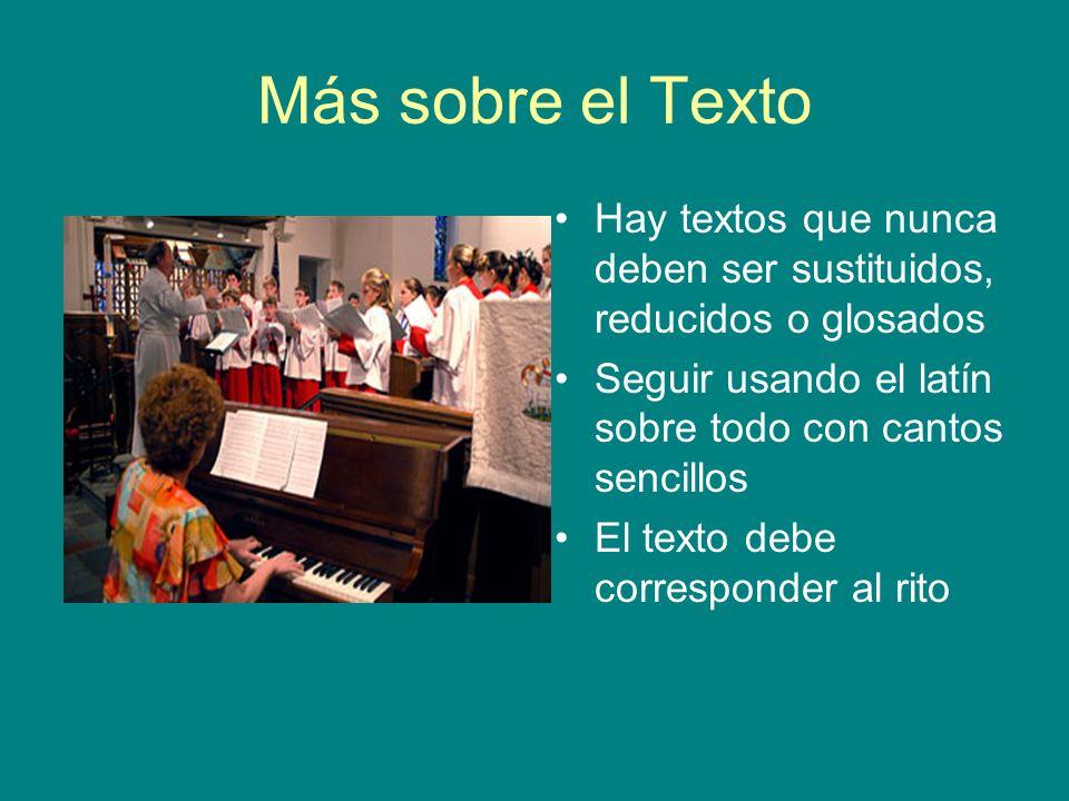 Más sobre el Texto Hay textos que nunca deben ser sustituidos, reducidos o glosados Seguir usando el latín sobre todo con cantos sencillos El texto de