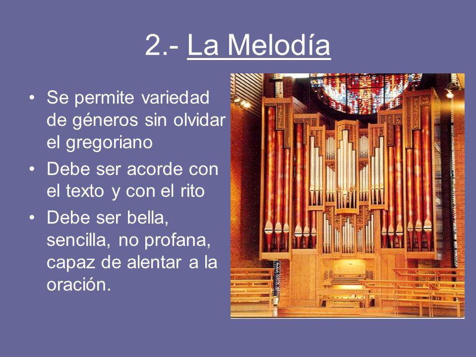 2.- La Melodía Se permite variedad de géneros sin olvidar el gregoriano Debe ser acorde con el texto y con el rito Debe ser bella, sencilla, no profan