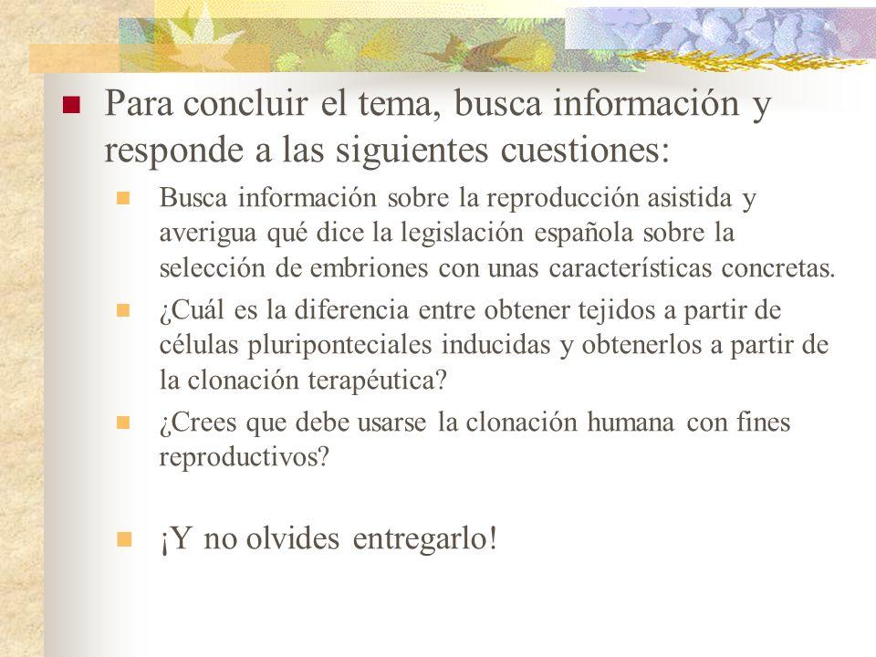 Para concluir el tema, busca información y responde a las siguientes cuestiones: Busca información sobre la reproducción asistida y averigua qué dice