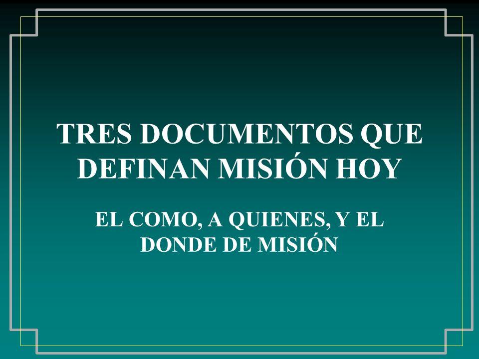 TRES DOCUMENTOS QUE DEFINAN MISIÓN HOY EL COMO, A QUIENES, Y EL DONDE DE MISIÓN
