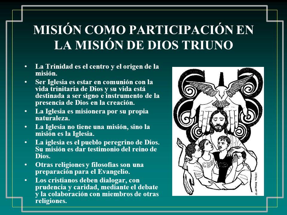 MISIÓN COMO PARTICIPACIÓN EN LA MISIÓN DE DIOS TRIUNO La Trinidad es el centro y el origen de la misión. Ser Iglesia es estar en comunión con la vida